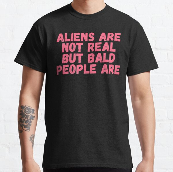 Tommyinnit, Aliens are not real But bald people are Classic T-Shirt RB2805 product Offical TommyInnit Merch